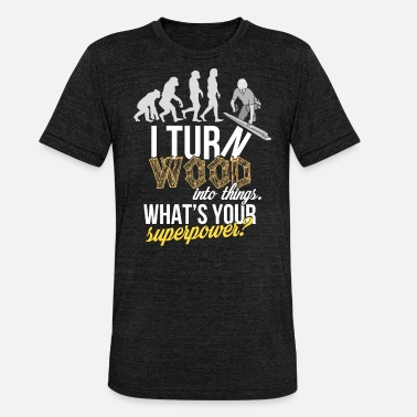 Turn Woodworker - I turn wood into things. What's your - Unisex Tri-Blend T-Shirt