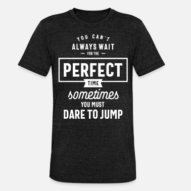The Perfect Time Motivational Citat Gift - Triblend T-shirt unisex
