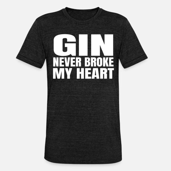 Alcohol T-Shirts - Gin Never Broke My Heart Alcohol Gift Men - Unisex Tri-Blend T-Shirt heather black