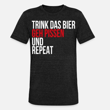 Piss Drink Drink the Beer Go Pissing and Repeat Gift - Unisex Tri-Blend T-Shirt by Bella & Canvas