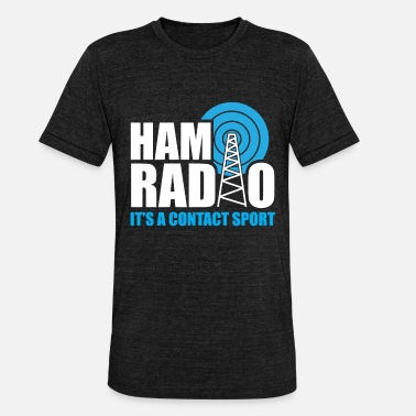 Radio Drama Ham Radio Its A Contact Sports Funny Ham Radio Quot - Unisex Tri-Blend T-Shirt
