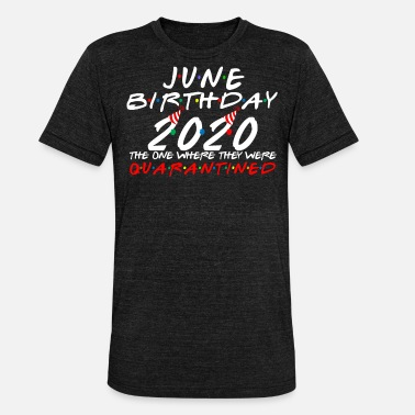 Birthday June Birthday 2020 i Celebrate My Birthday Gifts - Unisex Tri-Blend T-Shirt