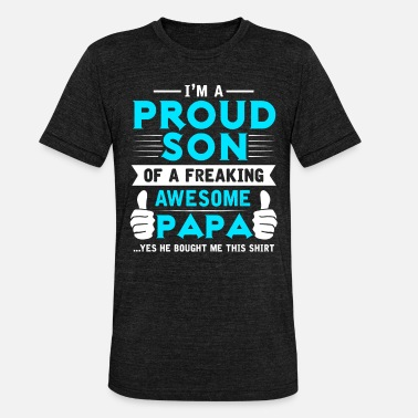 Freaking Awesome Son Proud Son Of A Freaking Awesome Dad - Unisex Tri-Blend T-Shirt by Bella & Canvas
