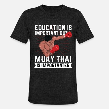 Muay Thai Muay Thai is more important - Unisex Tri-Blend T-Shirt by Bella & Canvas
