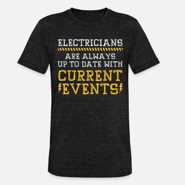 Current Events Name Jobs Electrician current events - Unisex Tri-Blend T-Shirt by Bella & Canvas