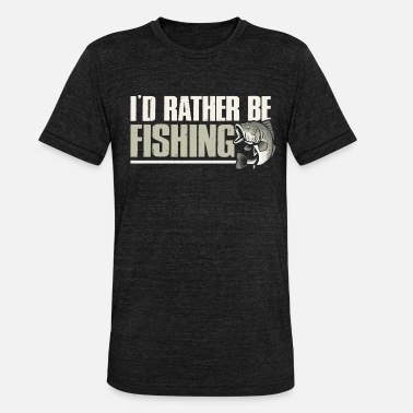 Grandad I'd rather Be Fishing - Fishing Shirts & Gifts - Unisex Tri-Blend T-Shirt