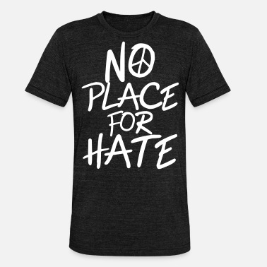 Anti No Place for Hate - Anti War - Anti Racism - Unisex Tri-Blend T-Shirt