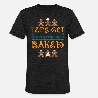 Let's Get Baked Shirt Christmas Ugly Sweater - Unisex Tri-Blend T-Shirt by Bella & Canvas