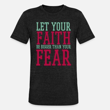 Greater Faith about fear, Christian - Unisex Tri-Blend T-Shirt
