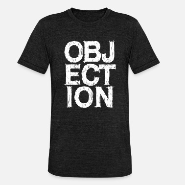 Object Objection Objection Stop - Unisex Tri-Blend T-Shirt