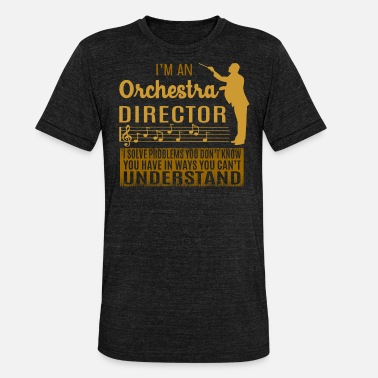 Orchestra I'm an orchestra director problems - Unisex T-Shirt meliert