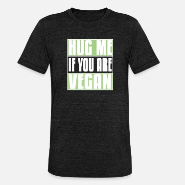 Vegan Hugs Hug me, Vegan, Vegan, Funny, Hugging Day, Humor - Unisex Tri-Blend T-Shirt by Bella & Canvas