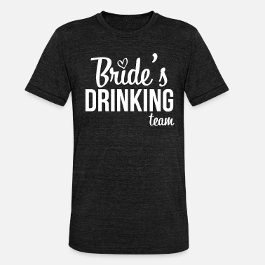 Drinking Brides drinking team gift - Unisex Tri-Blend T-Shirt