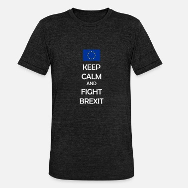 Fuck European Union Keep Calm and Fight Brexit - Anti-Brexit Shirt - Unisex Tri-Blend T-Shirt by Bella & Canvas