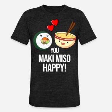 Maki Miso Glad Sushi Soup Funny Geek Gift - Unisex triblend T-shirt