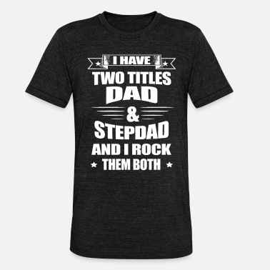 Fathers Day Dad And Stepdad - Fathers Day - Unisex Tri-Blend T-Shirt