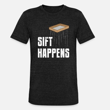 Archaeology Sift Happens Archaeology Pun Archaeologist History - Unisex Tri-Blend T-Shirt by Bella & Canvas