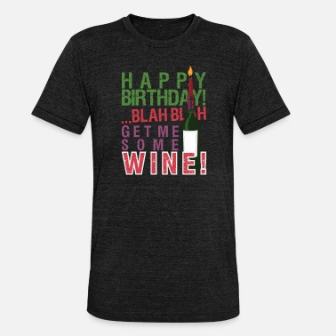 Saying Birthday Sayings Funny birthday saying - Unisex Tri-Blend T-Shirt