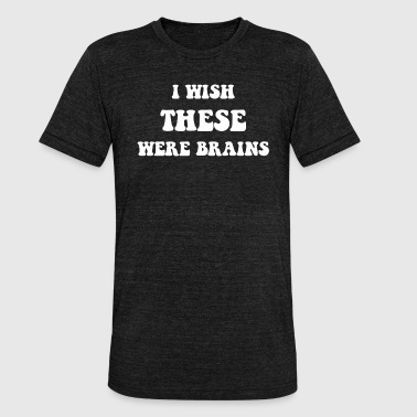 Huge Tits I wish these were brains gift - Unisex Tri-Blend T-Shirt by Bella & Canvas