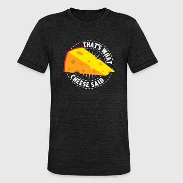 Fromage C'est ce que dit le fromage - Say Cheese Lovers - T-shirt chiné Bella + Canvas Unisexe