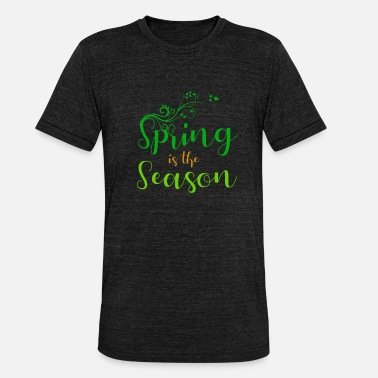 Seasonal Spring is the season - spring is the season - Unisex Tri-Blend T-Shirt