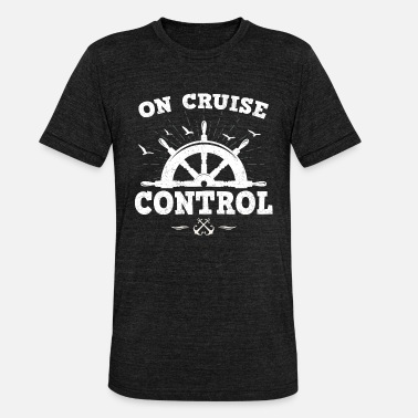 Seaman Cruise On Cruise Control - Cruise Ship Gift - Unisex Tri-Blend T-Shirt by Bella & Canvas