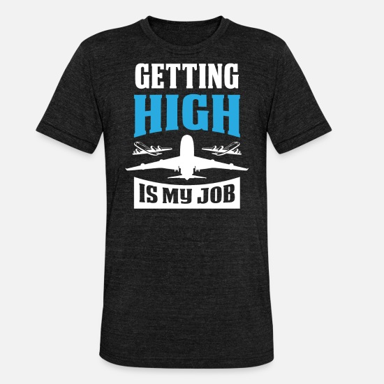 Pilot T-Shirts - Getting High Is My Job - Unisex Tri-Blend T-Shirt heather black
