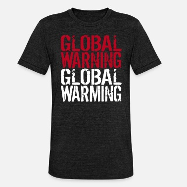 Global Warming Global Warning - Global Warming - Unisex triblend T-skjorte