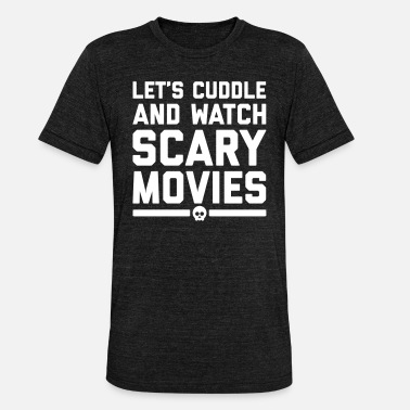 Scary Movie Cuddle Scary Movies Funny Quote - Unisex Tri-Blend T-Shirt