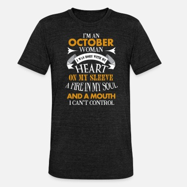 October I'm an October woman I was born with my heart - Unisex Tri-Blend T-Shirt