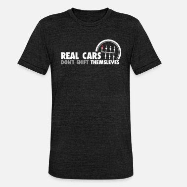 Real Cars Skift ikke selv Funny Auto Racing - Unisex triblend T-shirt