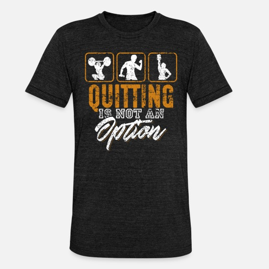 Birthday T-Shirts - Quitting Is Not An Option - Unisex Tri-Blend T-Shirt heather black