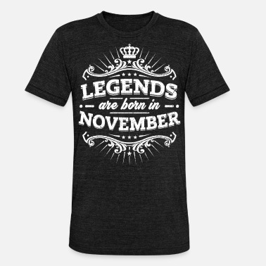 November Legends are born in November - Unisex Tri-Blend T-Shirt