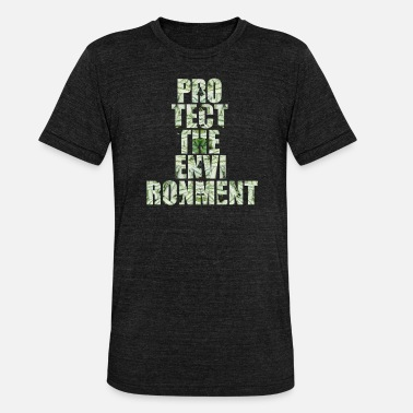 Protection Protect environment environmental protection - Unisex Tri-Blend T-Shirt
