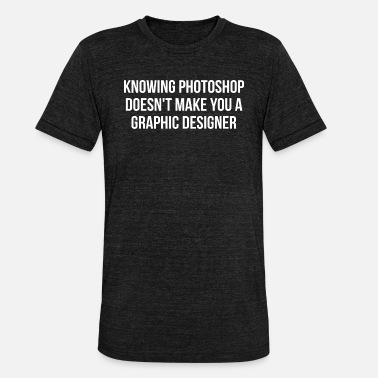 Graphic Design Knowing Photoshop - Graphic Design Joke - Unisex triblend T-shirt