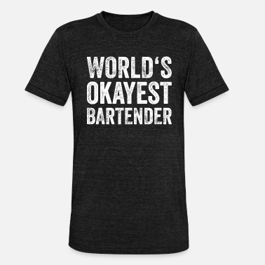 Cocktail Bartender WORLDS OKAYEST BARTENDER Bartender Cocktail Beer - Unisex Tri-Blend T-Shirt by Bella & Canvas