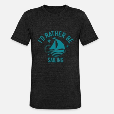 Saying Sailor Sailor Sayings Sailing sailor sailor Cool Funny saying gift - Unisex Tri-Blend T-Shirt by Bella & Canvas