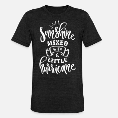 Are Sunshine Mixed With A Little Hurricane Sunshine mixed with a little hurricane - Unisex Tri-Blend T-Shirt by Bella & Canvas