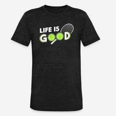 Tennis Is Life Life Is Good - Tennis Sport Gift - Koszulka triblend unisex