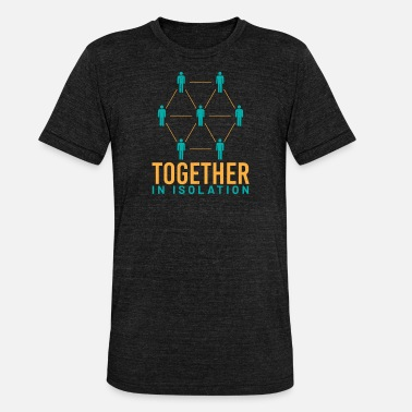 Isolated together in isolation - Unisex Tri-Blend T-Shirt