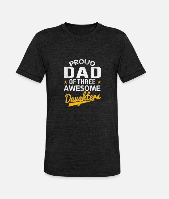Daughters T-Shirts - Proud Dad Of Three Awesome Daughters Father s Day - Unisex Tri-Blend T-Shirt heather black