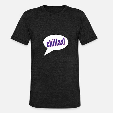 Speech Balloon chillax! Cartoon speech bubble - Unisex Tri-Blend T-Shirt