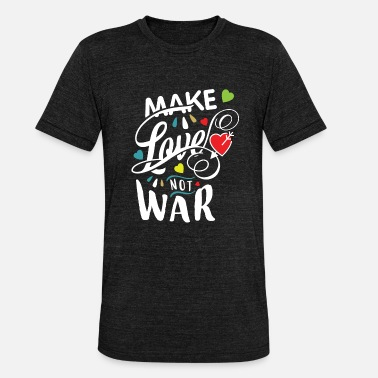 Make Love Not War Make love not war - Unisex Tri-Blend T-Shirt