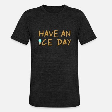 Ice Have an Ice Day Ice Cream Quote light blue - Unisex Tri-Blend T-Shirt
