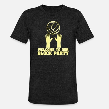 Our Block Welcome to our block party - Unisex Tri-Blend T-Shirt