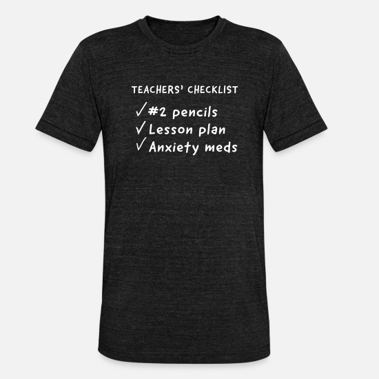 Career T-Shirts - Teachers' Checklist - Unisex Tri-Blend T-Shirt heather black