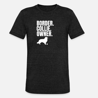 Border collie owner - Unisex Tri-Blend T-Shirt by Bella & Canvas