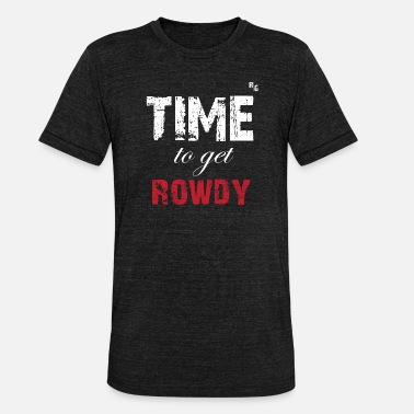 Rowdy TIME TO GET ROWDY - Unisex Tri-Blend T-Shirt