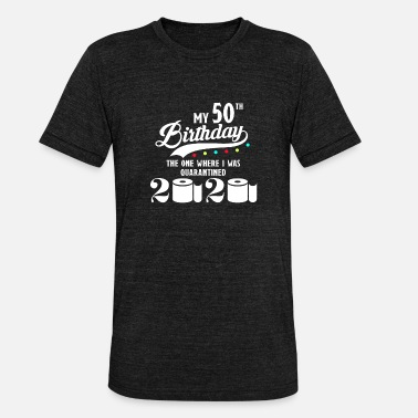 Quarantine My 50th Birthday Quarantined Quarantine 1970 - Unisex Tri-Blend T-Shirt