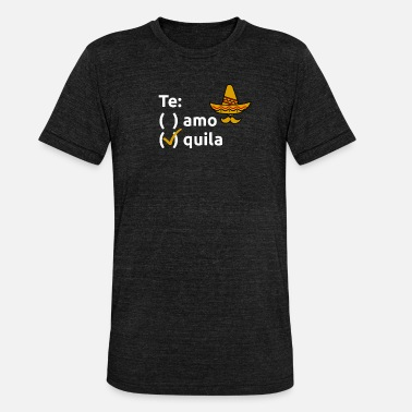Te Quila Tequila Say Te amo Te Quila Sombrero Gift - Unisex Tri-Blend T-Shirt by Bella & Canvas